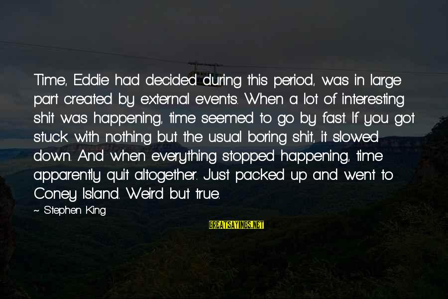 Interesting But True Sayings By Stephen King: Time, Eddie had decided during this period, was in large part created by external events.