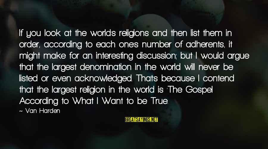 Interesting But True Sayings By Van Harden: If you look at the world's religions and then list them in order, according to