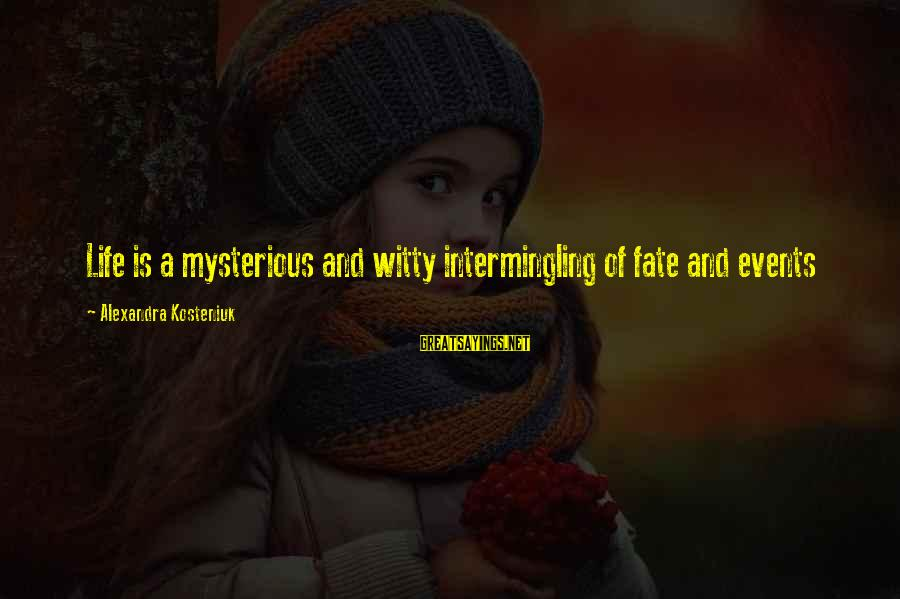 Intermingling Sayings By Alexandra Kosteniuk: Life is a mysterious and witty intermingling of fate and events