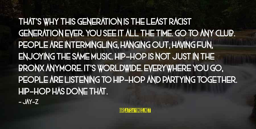 Intermingling Sayings By Jay-Z: That's why this generation is the least racist generation ever. You see it all the