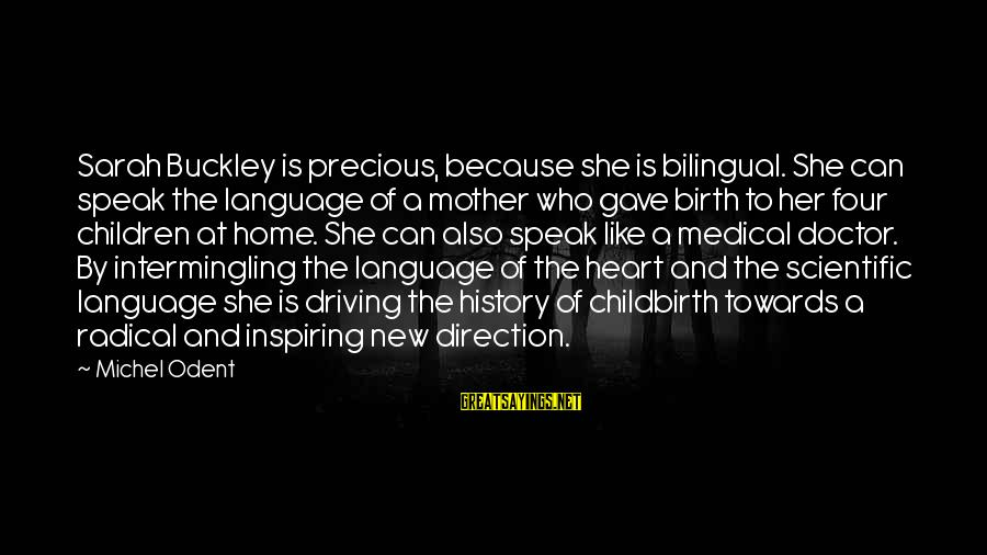 Intermingling Sayings By Michel Odent: Sarah Buckley is precious, because she is bilingual. She can speak the language of a