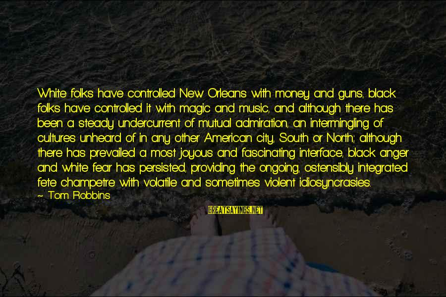 Intermingling Sayings By Tom Robbins: White folks have controlled New Orleans with money and guns, black folks have controlled it
