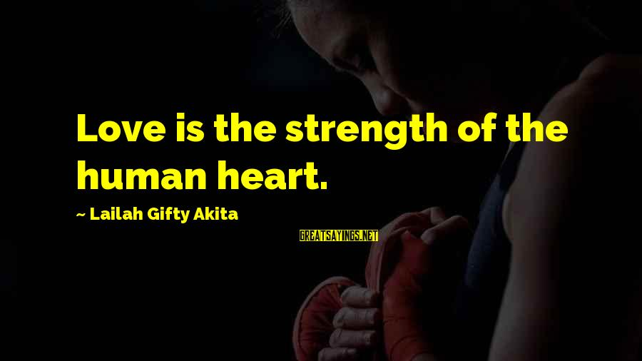 Internalised Homophobia Sayings By Lailah Gifty Akita: Love is the strength of the human heart.