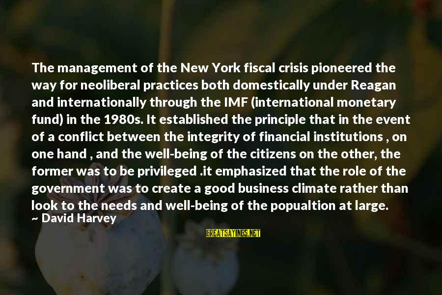 International Business Management Sayings By David Harvey: The management of the New York fiscal crisis pioneered the way for neoliberal practices both