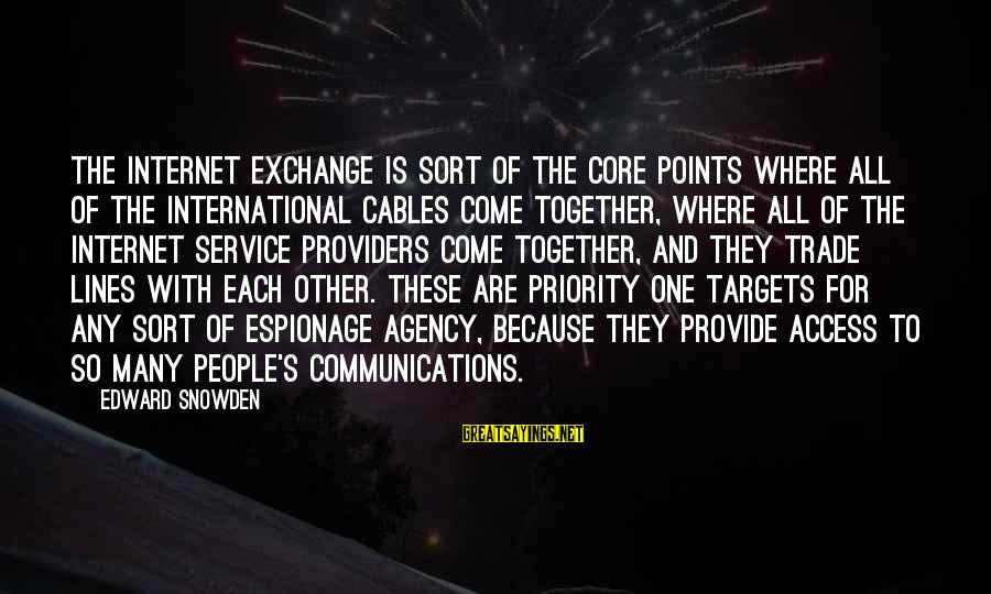 International Exchange Sayings By Edward Snowden: The internet exchange is sort of the core points where all of the international cables