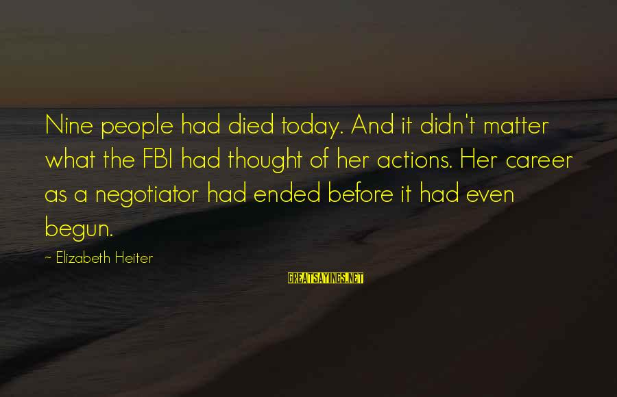 International Exchange Sayings By Elizabeth Heiter: Nine people had died today. And it didn't matter what the FBI had thought of