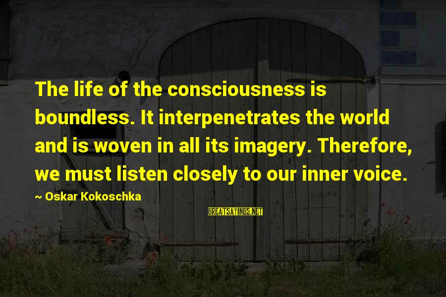 Interpenetrates Sayings By Oskar Kokoschka: The life of the consciousness is boundless. It interpenetrates the world and is woven in