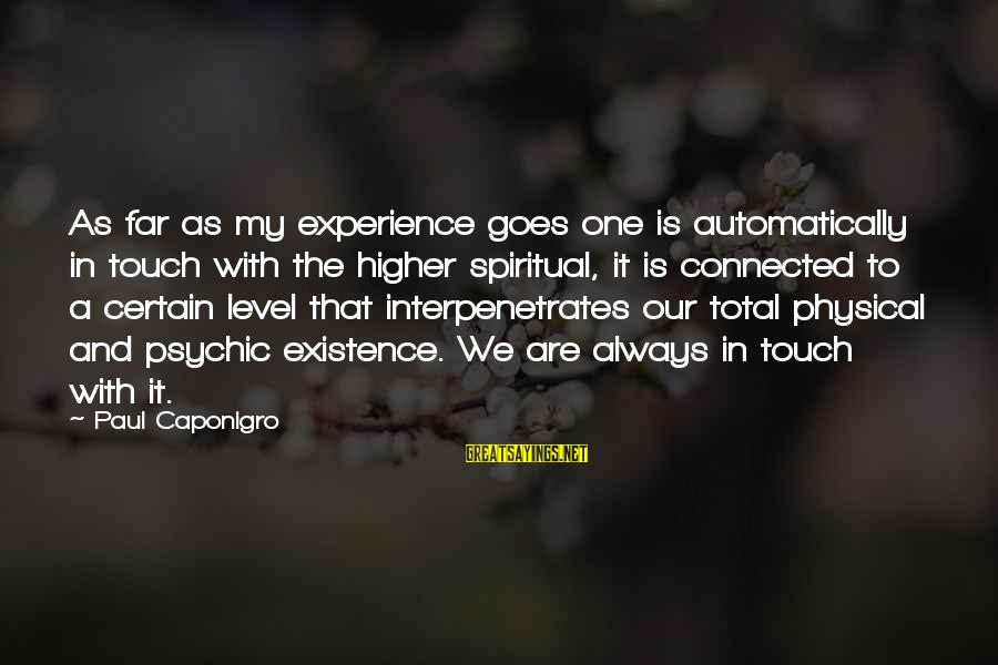 Interpenetrates Sayings By Paul Caponigro: As far as my experience goes one is automatically in touch with the higher spiritual,