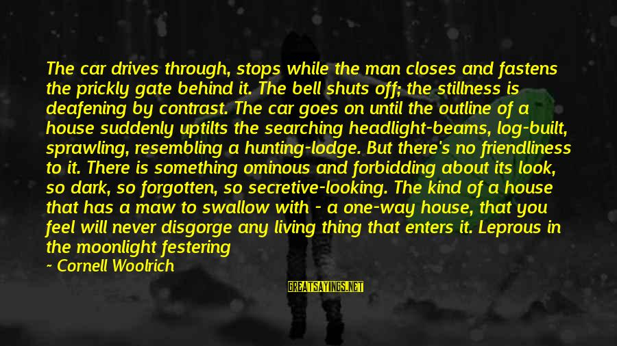 Intersecting Sayings By Cornell Woolrich: The car drives through, stops while the man closes and fastens the prickly gate behind