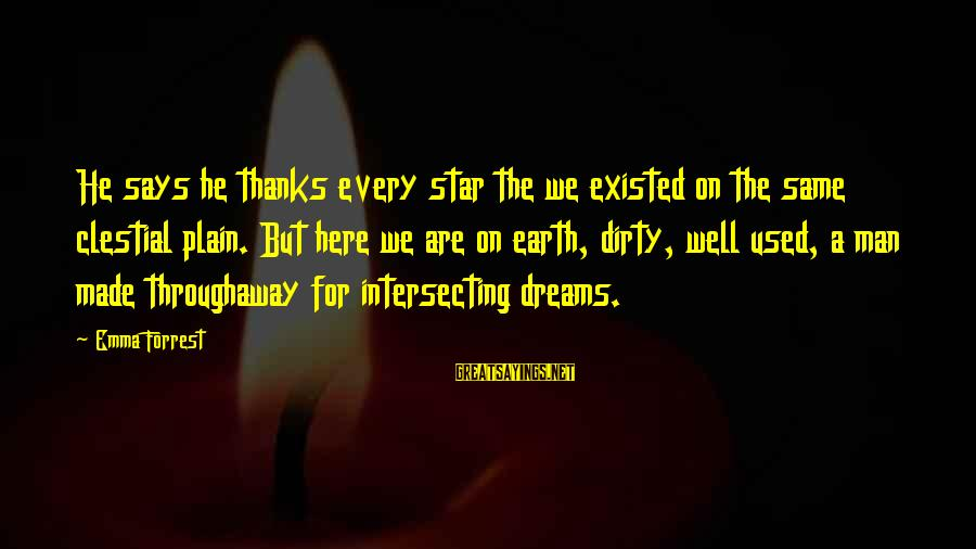 Intersecting Sayings By Emma Forrest: He says he thanks every star the we existed on the same clestial plain. But