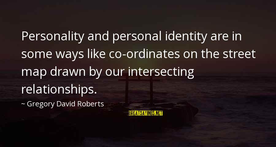 Intersecting Sayings By Gregory David Roberts: Personality and personal identity are in some ways like co-ordinates on the street map drawn