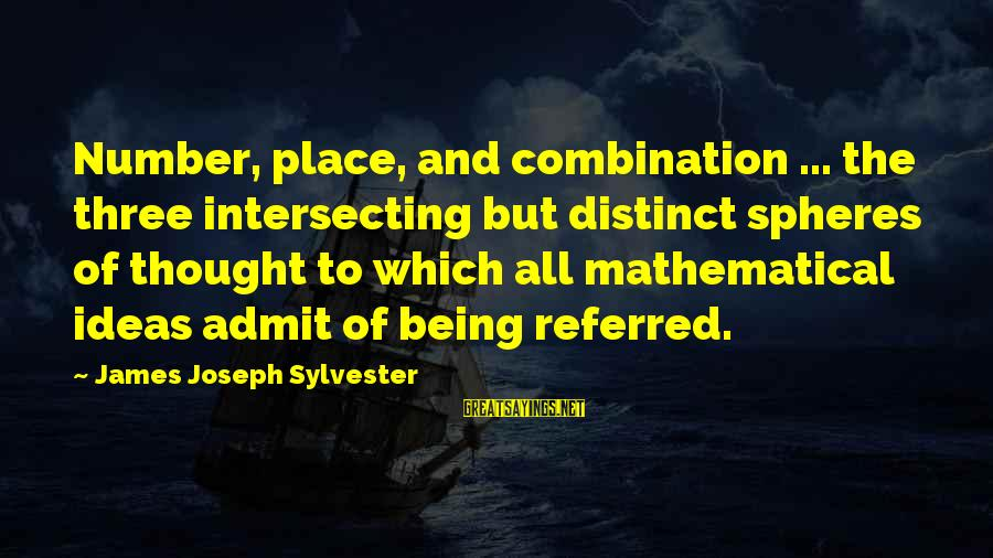 Intersecting Sayings By James Joseph Sylvester: Number, place, and combination ... the three intersecting but distinct spheres of thought to which