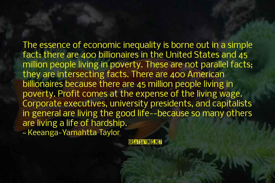 Intersecting Sayings By Keeanga-Yamahtta Taylor: The essence of economic inequality is borne out in a simple fact: there are 400