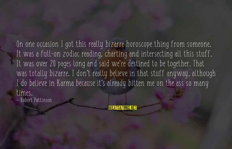 Intersecting Sayings By Robert Pattinson: On one occasion I got this really bizarre horoscope thing from someone. It was a