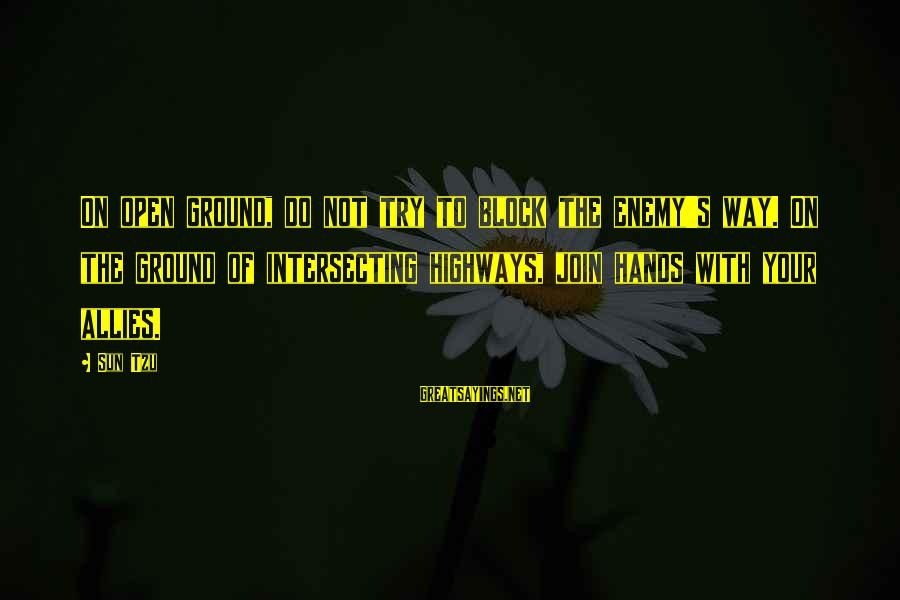 Intersecting Sayings By Sun Tzu: On open ground, do not try to block the enemy's way. On the ground of