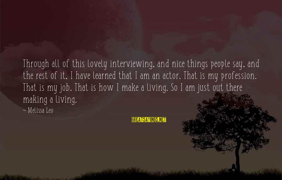Interviewing For A Job Sayings By Melissa Leo: Through all of this lovely interviewing, and nice things people say, and the rest of
