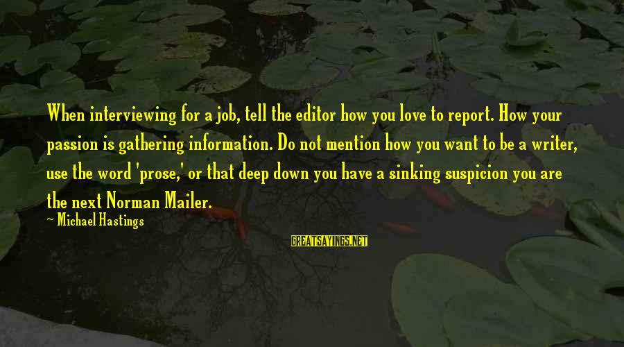 Interviewing For A Job Sayings By Michael Hastings: When interviewing for a job, tell the editor how you love to report. How your