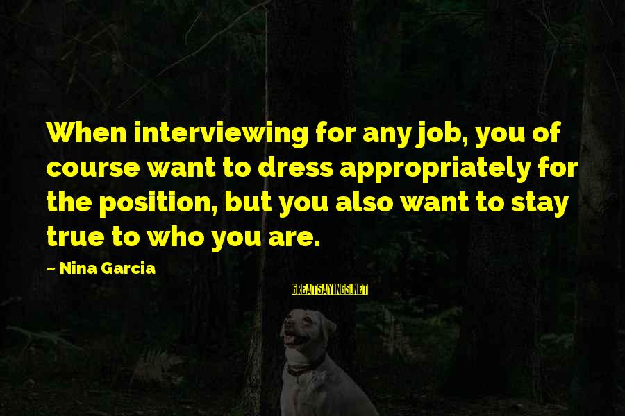 Interviewing For A Job Sayings By Nina Garcia: When interviewing for any job, you of course want to dress appropriately for the position,