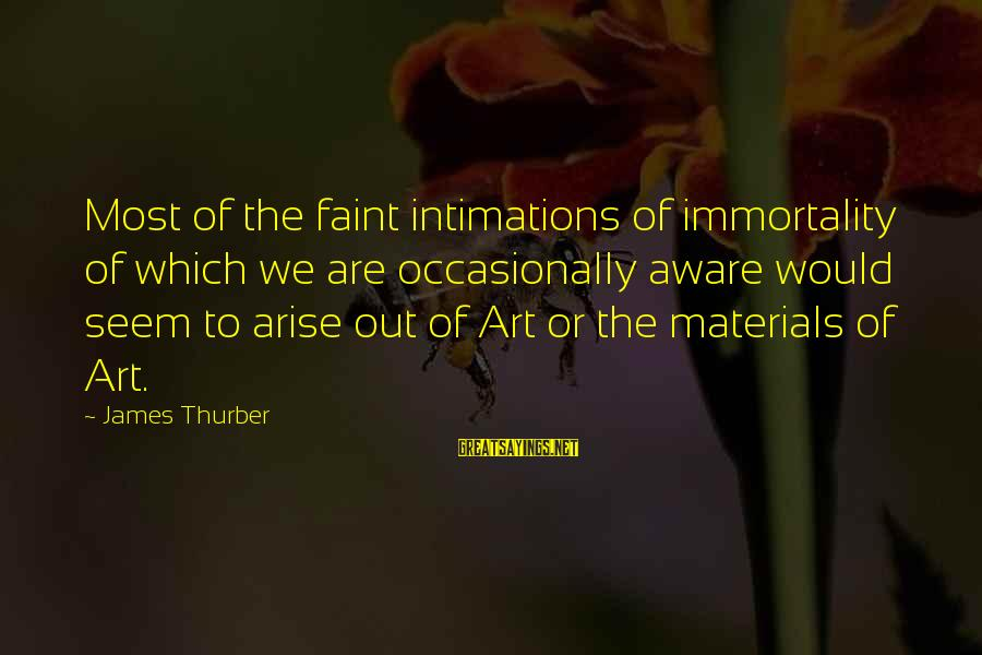 Intimations Of Immortality Sayings By James Thurber: Most of the faint intimations of immortality of which we are occasionally aware would seem