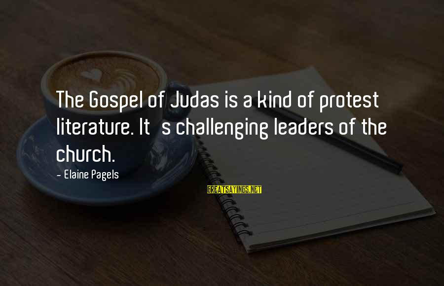 Intimidating Volleyball Sayings By Elaine Pagels: The Gospel of Judas is a kind of protest literature. It's challenging leaders of the