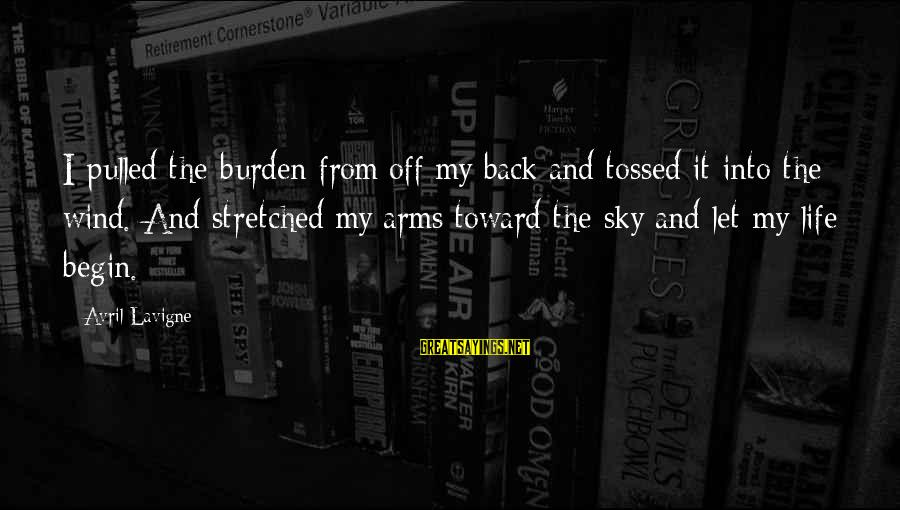 Into My Arms Sayings By Avril Lavigne: I pulled the burden from off my back and tossed it into the wind. And