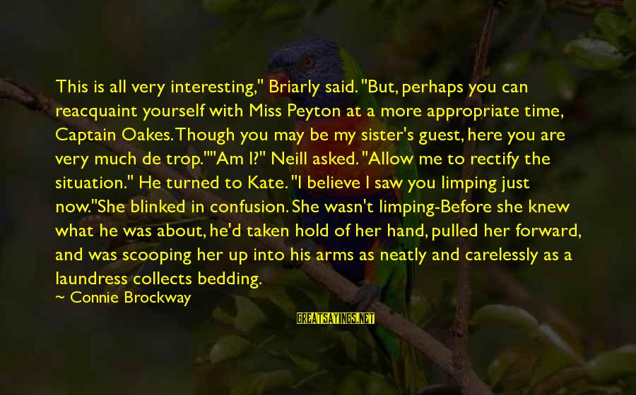 """Into My Arms Sayings By Connie Brockway: This is all very interesting,"""" Briarly said. """"But, perhaps you can reacquaint yourself with Miss"""