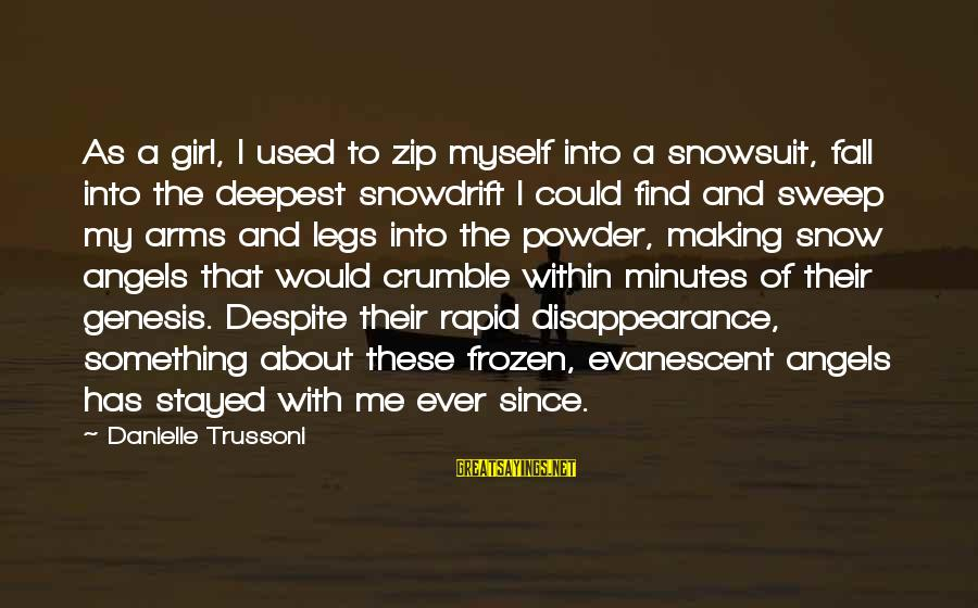 Into My Arms Sayings By Danielle Trussoni: As a girl, I used to zip myself into a snowsuit, fall into the deepest