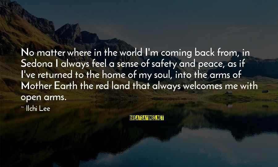 Into My Arms Sayings By Ilchi Lee: No matter where in the world I'm coming back from, in Sedona I always feel