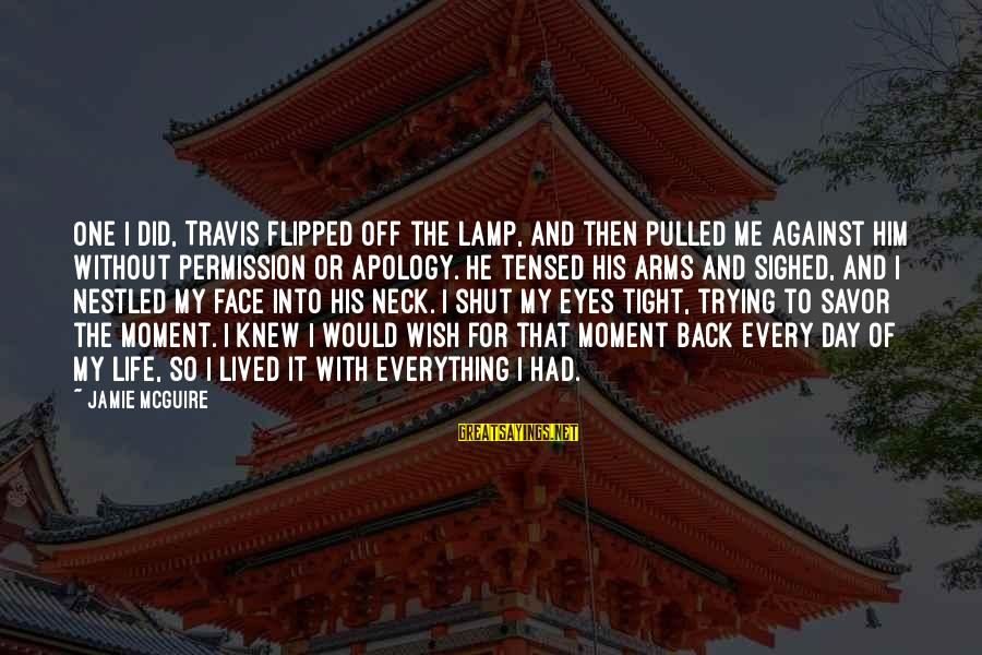 Into My Arms Sayings By Jamie McGuire: One I did, Travis flipped off the lamp, and then pulled me against him without
