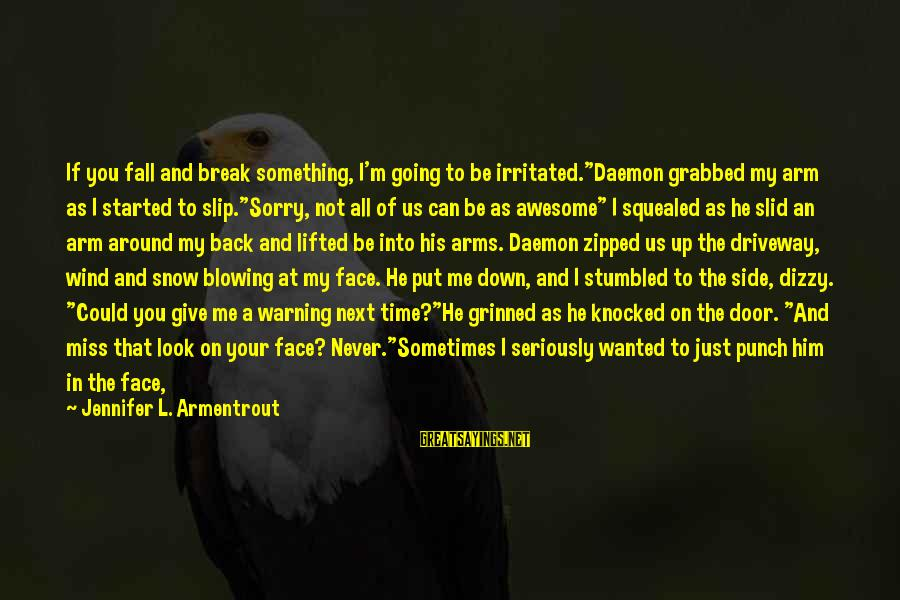 """Into My Arms Sayings By Jennifer L. Armentrout: If you fall and break something, I'm going to be irritated.""""Daemon grabbed my arm as"""