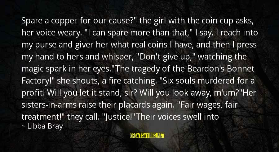 """Into My Arms Sayings By Libba Bray: Spare a copper for our cause?"""" the girl with the coin cup asks, her voice"""
