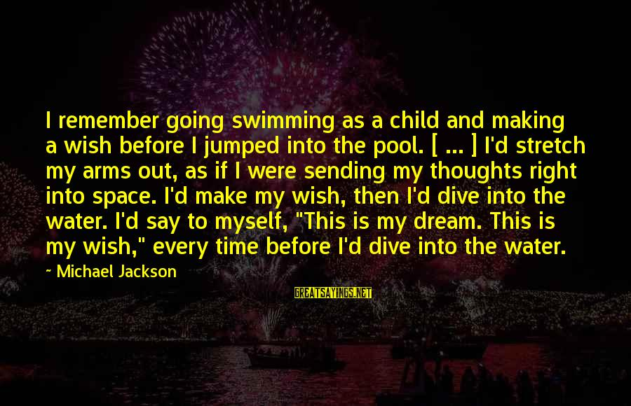 Into My Arms Sayings By Michael Jackson: I remember going swimming as a child and making a wish before I jumped into