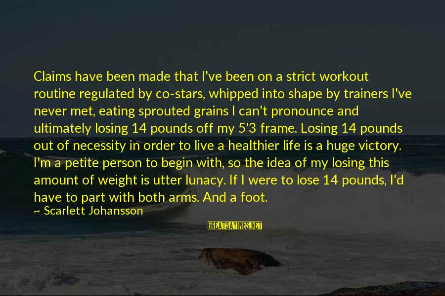 Into My Arms Sayings By Scarlett Johansson: Claims have been made that I've been on a strict workout routine regulated by co-stars,