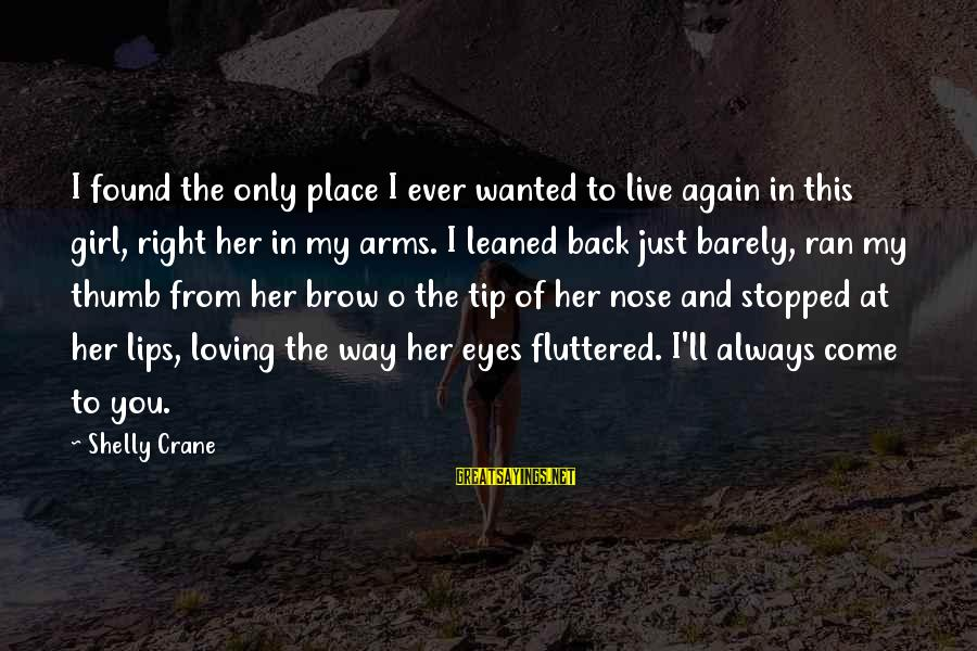 Into My Arms Sayings By Shelly Crane: I found the only place I ever wanted to live again in this girl, right