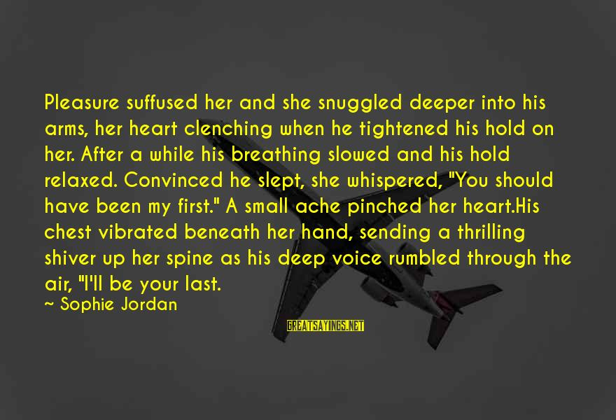 Into My Arms Sayings By Sophie Jordan: Pleasure suffused her and she snuggled deeper into his arms, her heart clenching when he