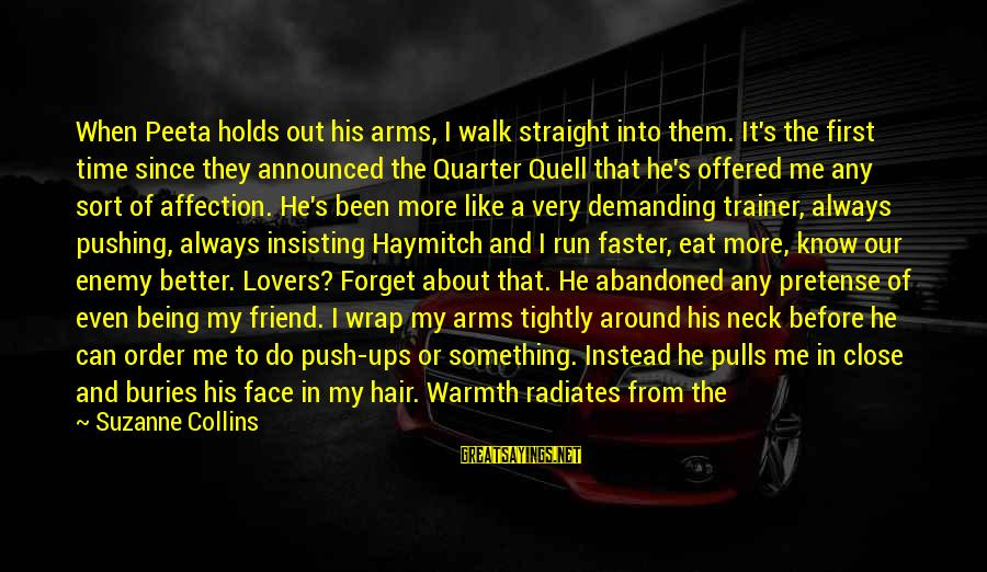 Into My Arms Sayings By Suzanne Collins: When Peeta holds out his arms, I walk straight into them. It's the first time