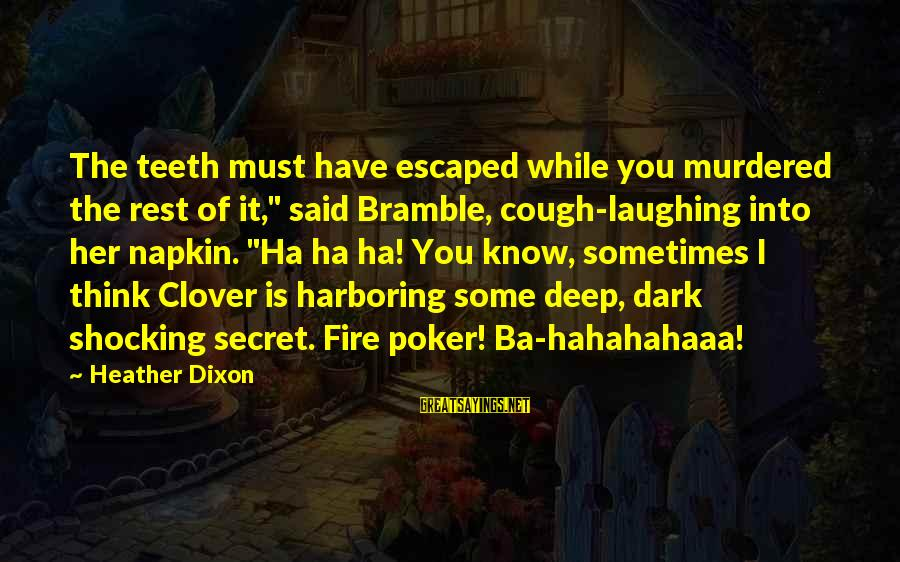 """Into The Fire Sayings By Heather Dixon: The teeth must have escaped while you murdered the rest of it,"""" said Bramble, cough-laughing"""
