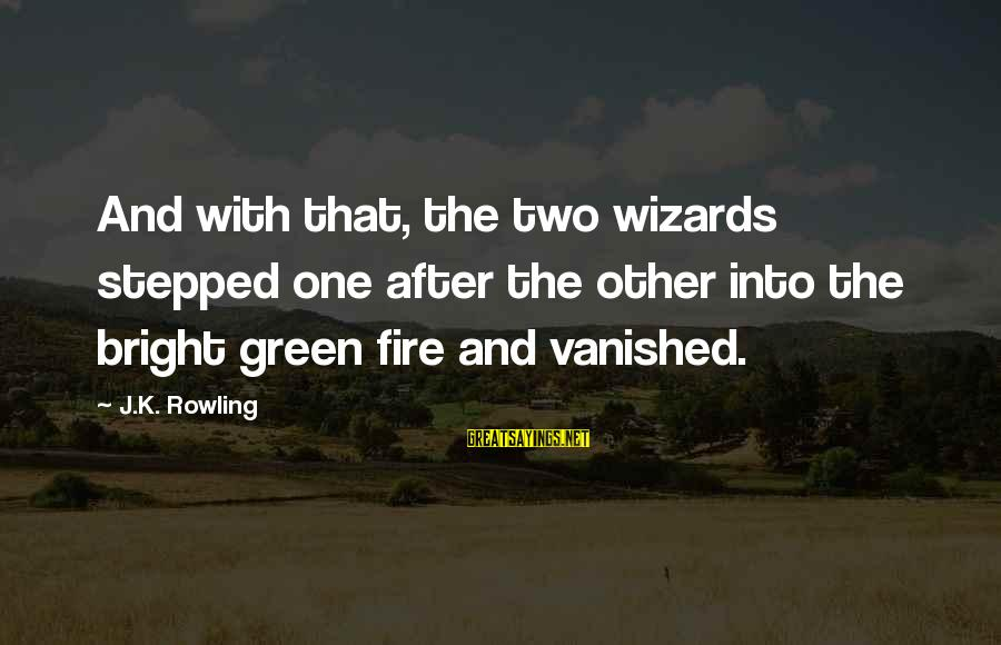 Into The Fire Sayings By J.K. Rowling: And with that, the two wizards stepped one after the other into the bright green