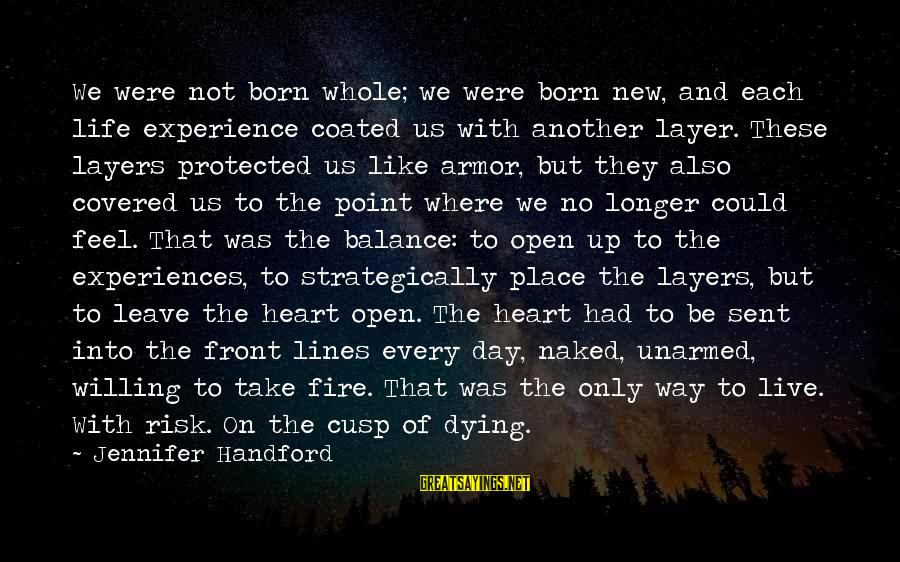 Into The Fire Sayings By Jennifer Handford: We were not born whole; we were born new, and each life experience coated us