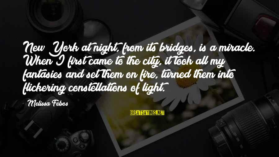 Into The Fire Sayings By Melissa Febos: New York at night, from its bridges, is a miracle. When I first came to