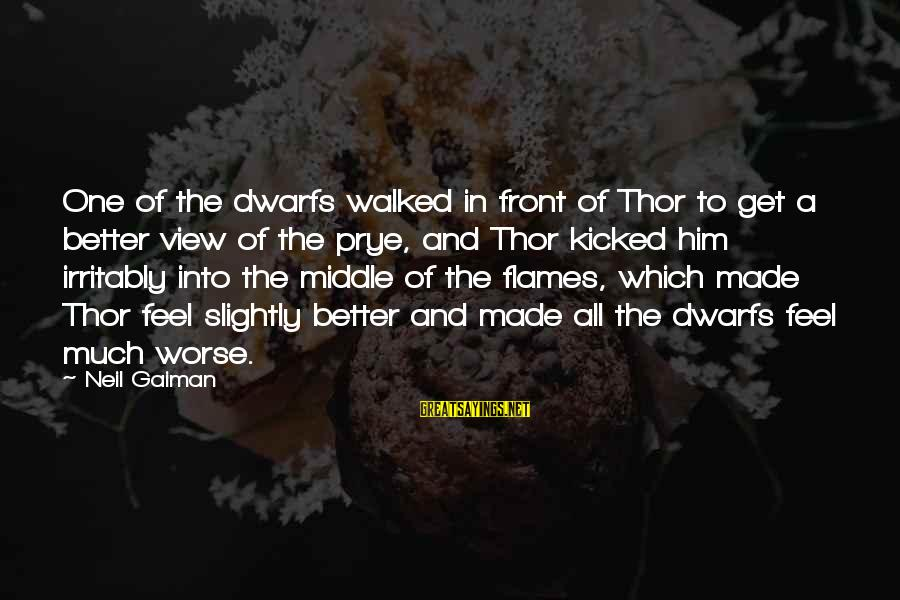 Into The Fire Sayings By Neil Gaiman: One of the dwarfs walked in front of Thor to get a better view of