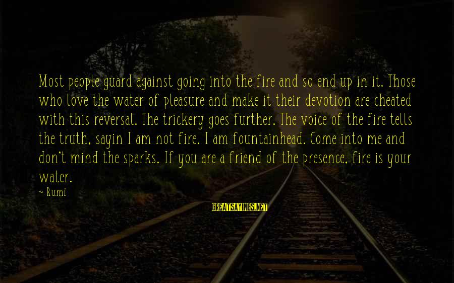 Into The Fire Sayings By Rumi: Most people guard against going into the fire and so end up in it. Those