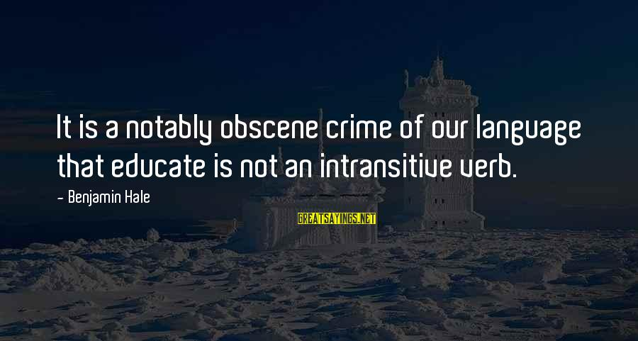 Intransitive Sayings By Benjamin Hale: It is a notably obscene crime of our language that educate is not an intransitive