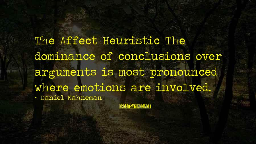 Intrapsychic Sayings By Daniel Kahneman: The Affect Heuristic The dominance of conclusions over arguments is most pronounced where emotions are