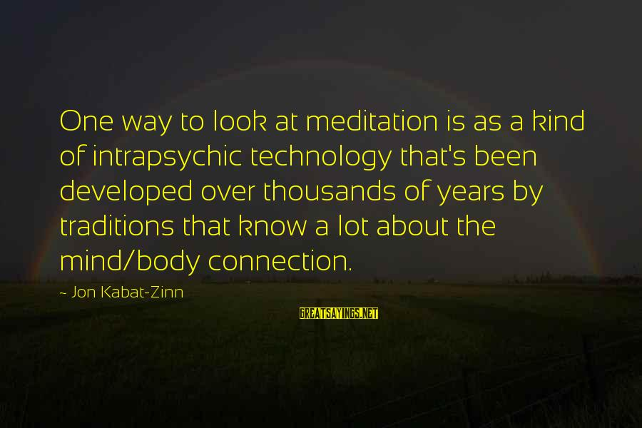 Intrapsychic Sayings By Jon Kabat-Zinn: One way to look at meditation is as a kind of intrapsychic technology that's been
