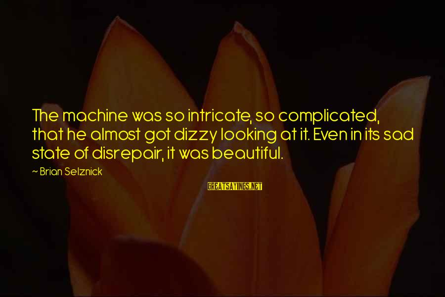 Intricate Beauty Sayings By Brian Selznick: The machine was so intricate, so complicated, that he almost got dizzy looking at it.
