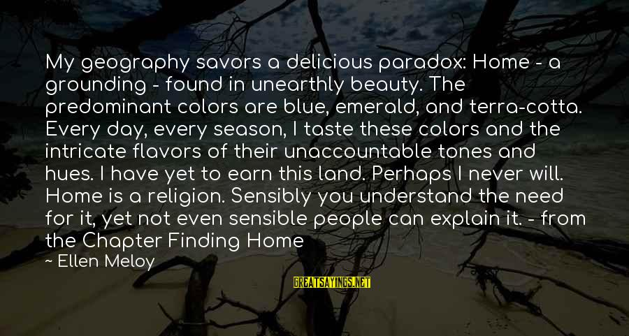 Intricate Beauty Sayings By Ellen Meloy: My geography savors a delicious paradox: Home - a grounding - found in unearthly beauty.