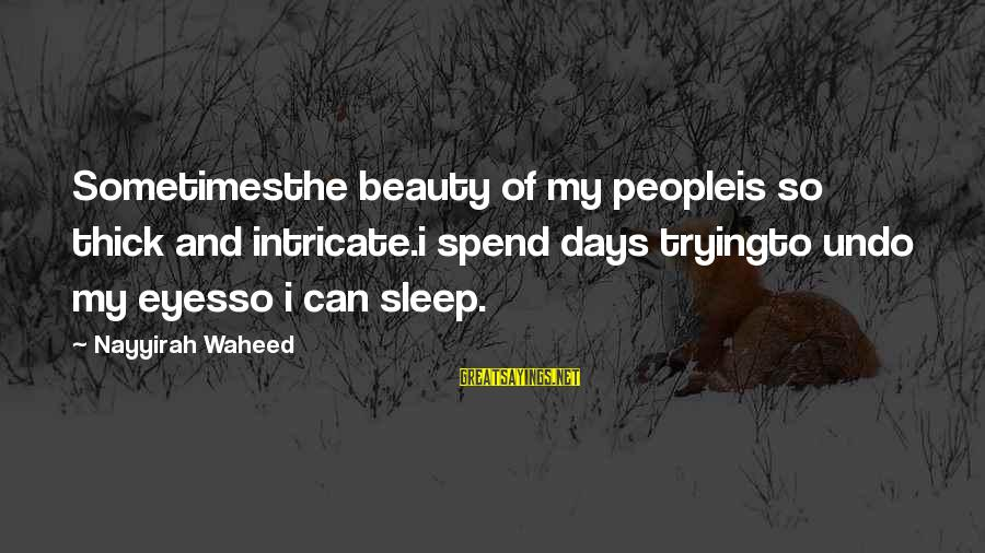 Intricate Beauty Sayings By Nayyirah Waheed: Sometimesthe beauty of my peopleis so thick and intricate.i spend days tryingto undo my eyesso