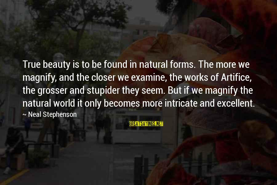 Intricate Beauty Sayings By Neal Stephenson: True beauty is to be found in natural forms. The more we magnify, and the