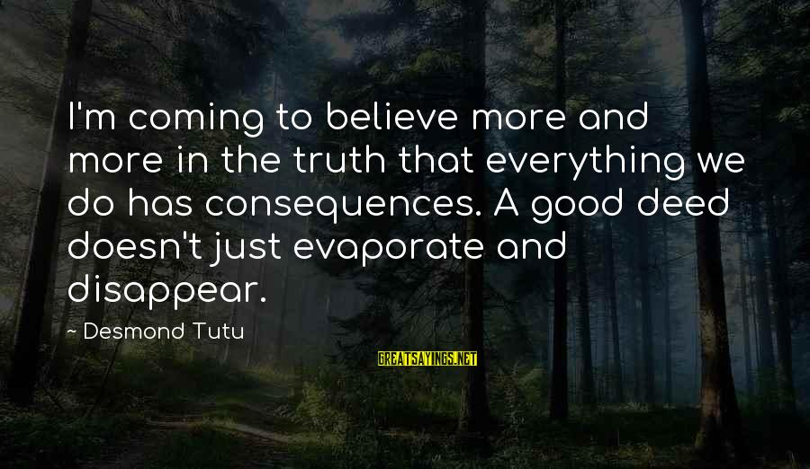 Intrusive Thoughts Sayings By Desmond Tutu: I'm coming to believe more and more in the truth that everything we do has
